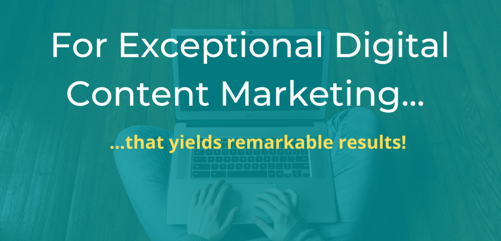 For Exceptional Digital Content Marketing...
